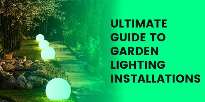 Ultimate Guide to Garden Lighting Installations